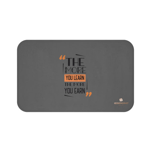 "Gray ""The More You Learn The More You Earn"", Inspirational Bath Mat- Printed in USA-Bath Mat-Large 34x21-Heidi Kimura Art LLC"