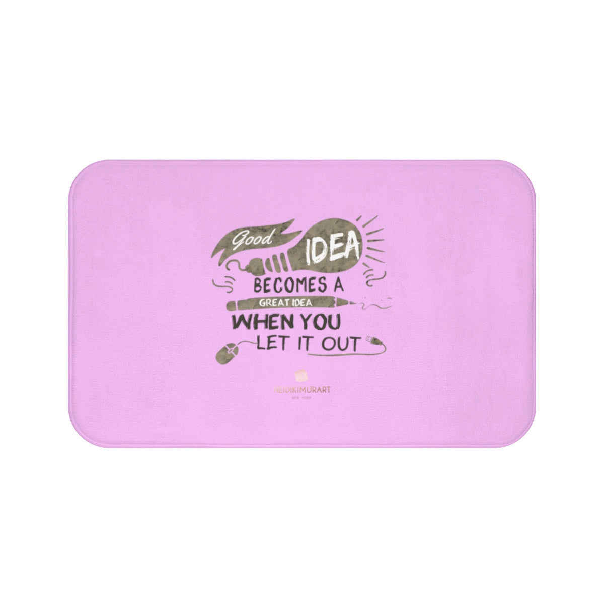 "Pink ""Good Idea Becomes A Great Idea When You Let It Out"", Inspirational Bath Mat- Printed in USA-Bath Mat-Large 34x21-Heidi Kimura Art LLC"