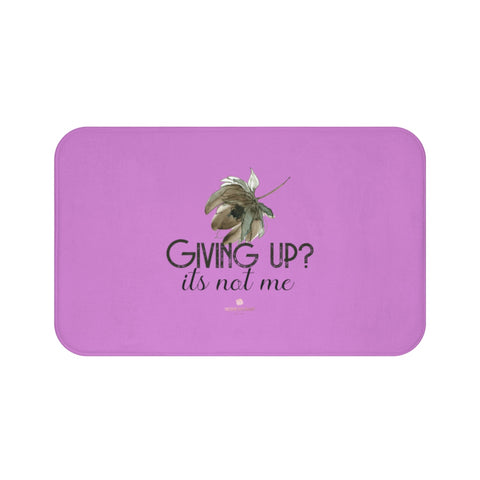 "Pink ""Giving Up, It's Not Me"" Inspirational Quote Microfiber Bath Mat- Printed in USA-Bath Mat-Large 34x21-Heidi Kimura Art LLC"