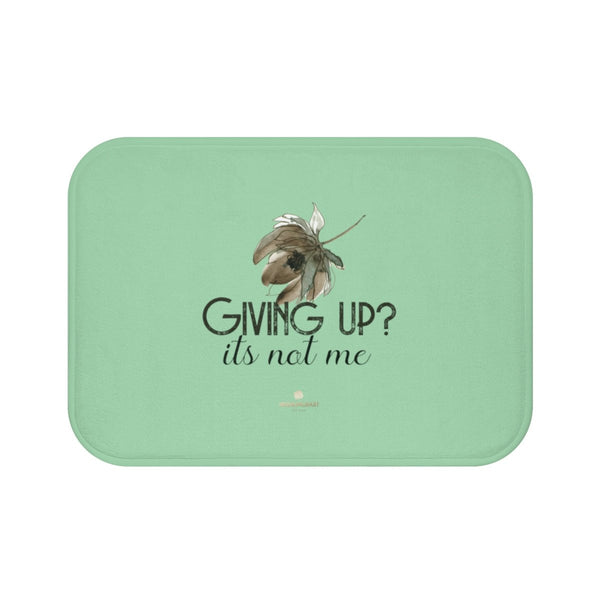 "Light Green ""Giving Up, It's Not Me"" Inspirational Quote Bath Mat- Printed in USA-Bath Mat-Small 24x17-Heidi Kimura Art LLC"