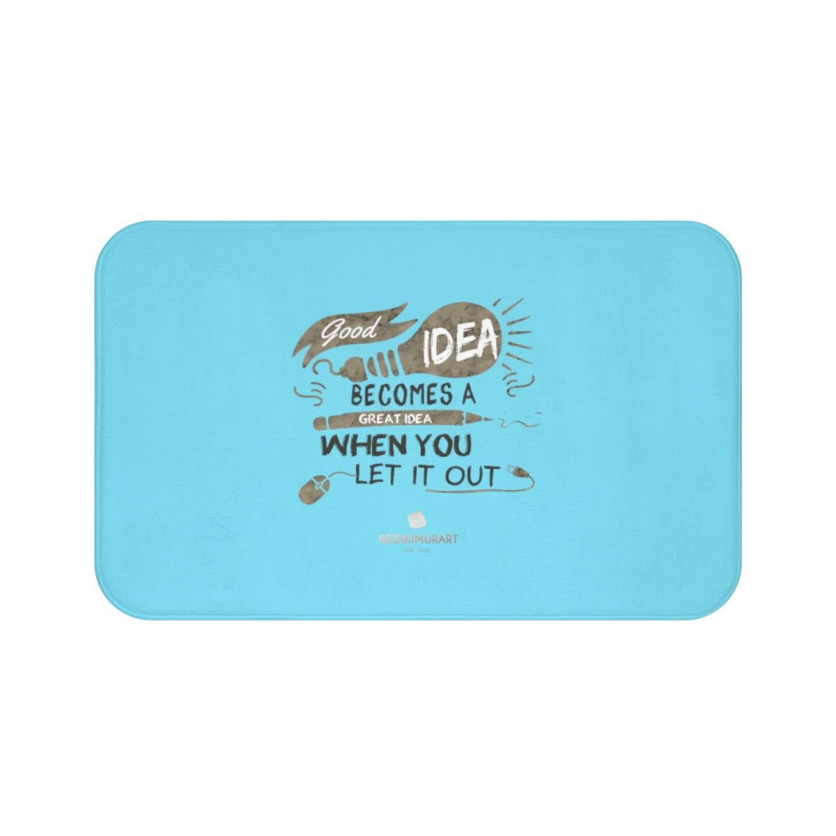 "Sky Blue ""Good Idea Becomes A Great Idea When You Let It Out"", Inspirational Bath Mat- Printed in USA-Bath Mat-Large 34x21-Heidi Kimura Art LLC"