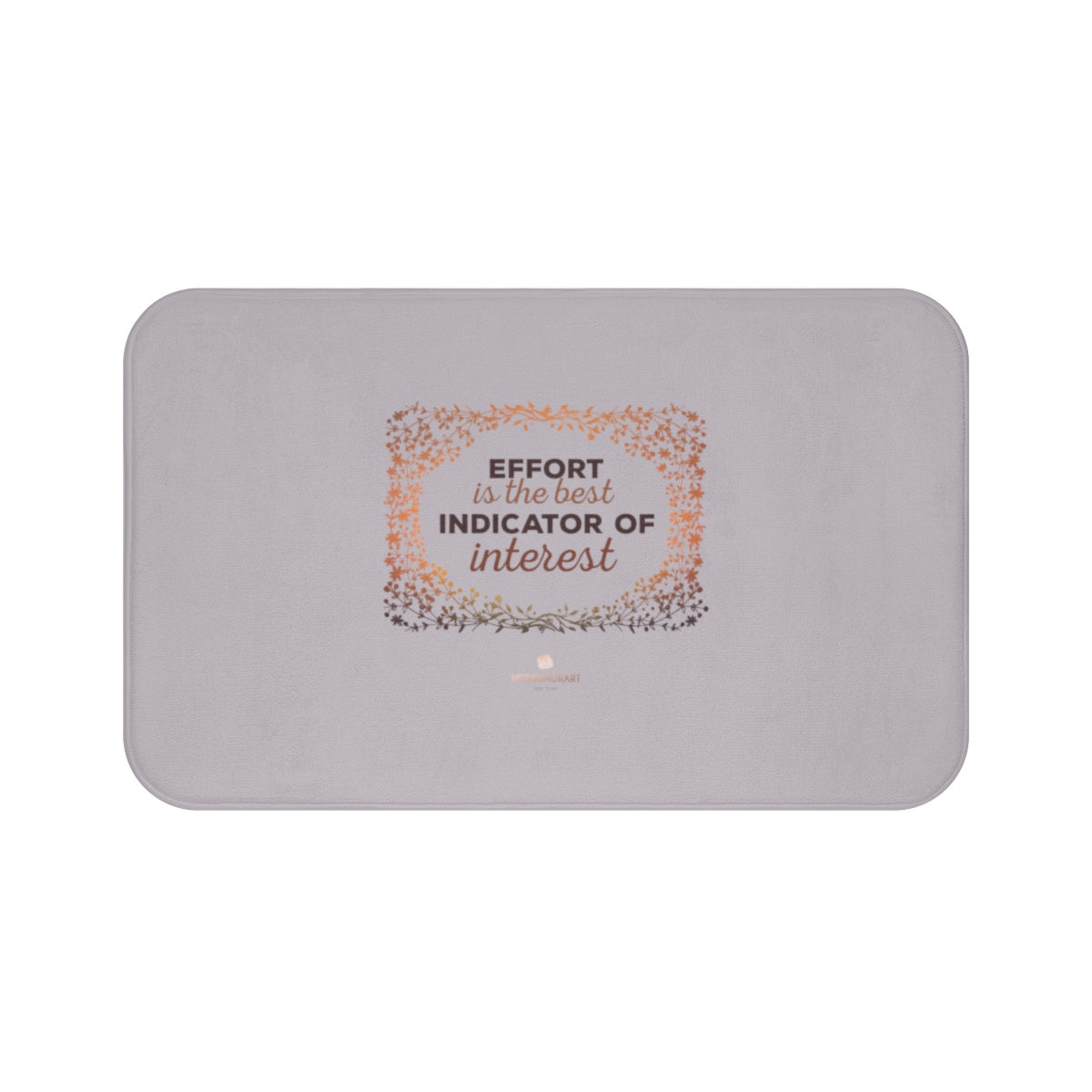 "Gray ""Effort Is The Indicator Of Interest"" Inspirational Quote Bath Mat- Printed in USA - Heidi Kimura Art LLC"