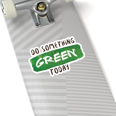 "Do Something Green Today Quote Print Kiss-Cut Indoor/Outdoor Stickers- Made in USA-Kiss-Cut Stickers-6x6""-White-Heidi Kimura Art LLC"