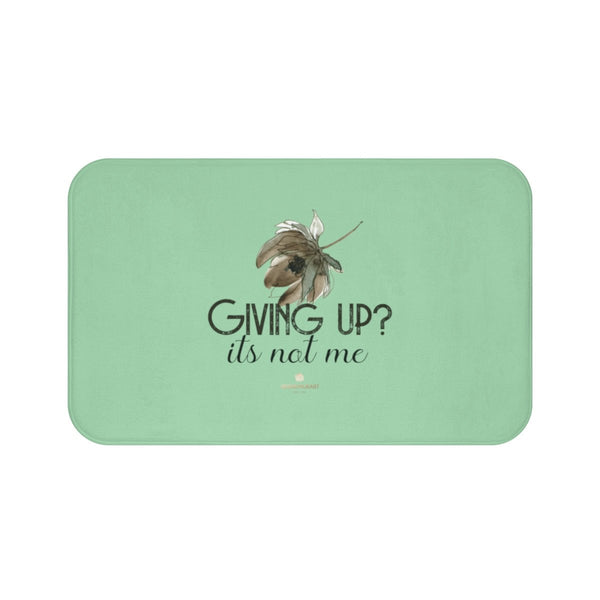 "Light Green ""Giving Up, It's Not Me"" Inspirational Quote Bath Mat- Printed in USA-Bath Mat-Large 34x21-Heidi Kimura Art LLC"