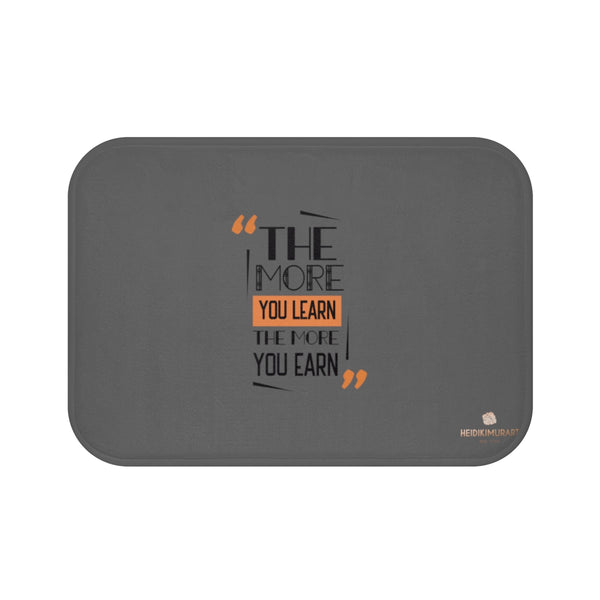 "Gray ""The More You Learn The More You Earn"", Inspirational Bath Mat- Printed in USA-Bath Mat-Small 24x17-Heidi Kimura Art LLC"