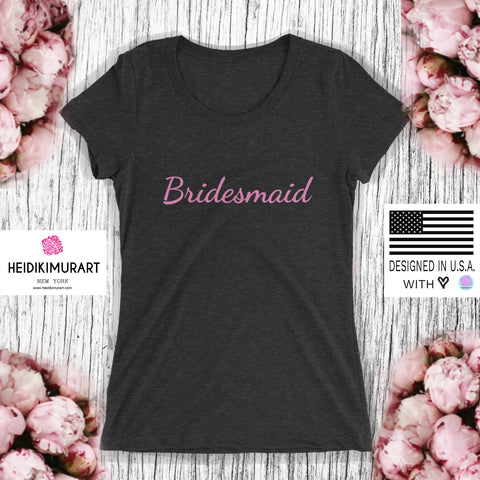 Pink Bridesmaid/ Customizable Text Fitted Soft Breathable Ladies' Short Sleeve T-Shirt-Women's T-Shirt-Heidi Kimura Art LLCPink Bridesmaid/ Customizable Text Shirt, Best Pink Bridesmaid Text Fitted Soft Breathable Personalizable Ladies' Short Sleeve T-Shirt (US Size: XS-2XL) Plus Size Available