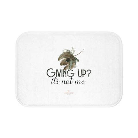 "White ""Giving Up, It's Not Me"" Inspirational Quote Microfiber Bath Mat- Printed in USA-Bath Mat-Small 24x17-Heidi Kimura Art LLC"