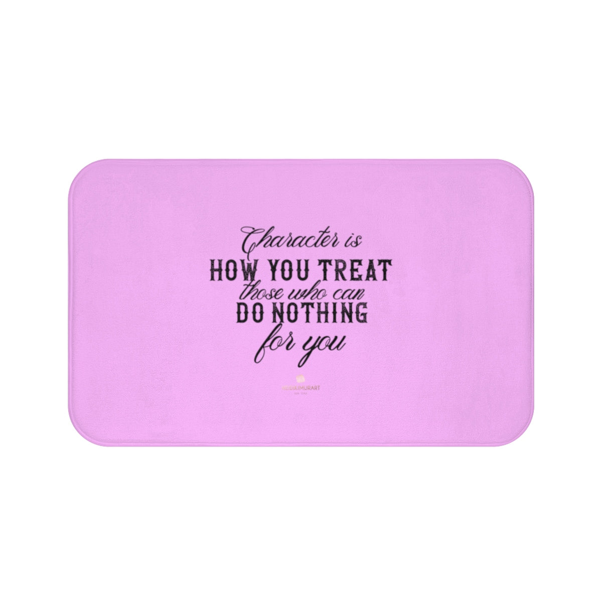 "Pink ""Character Is How You Treat Those Who Can Do Nothing For You"" Inspirational Quote Bath Mat- Printed in USA-Bath Mat-Large 34x21-Heidi Kimura Art LLC"