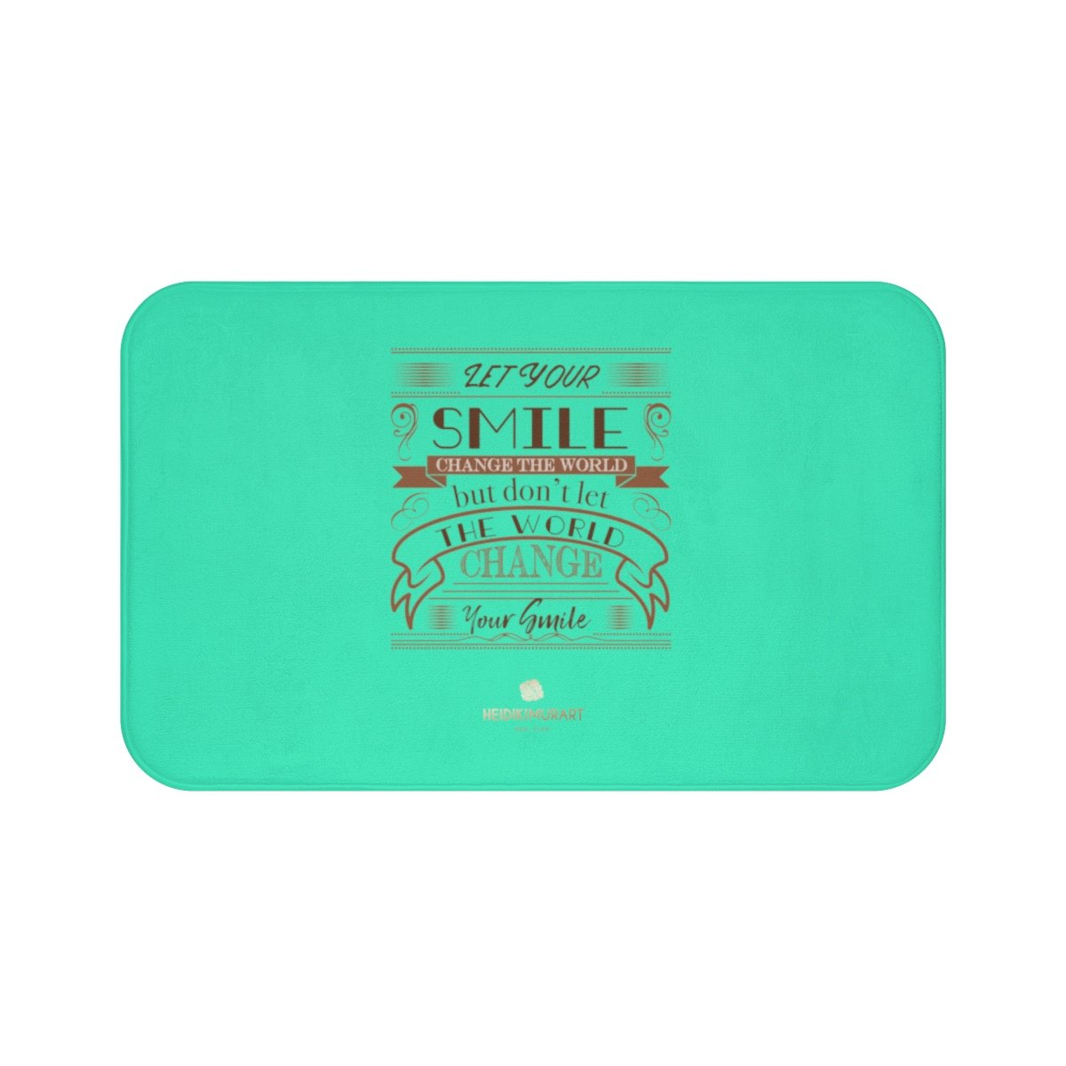 "Turquoise Blue ""Let Your Smile Change The World, But Don't Let The World Change Your Smile"", Inspirational Bath Mat- Printed in USA-Bath Mat-Large 34x21-Heidi Kimura Art LLC"