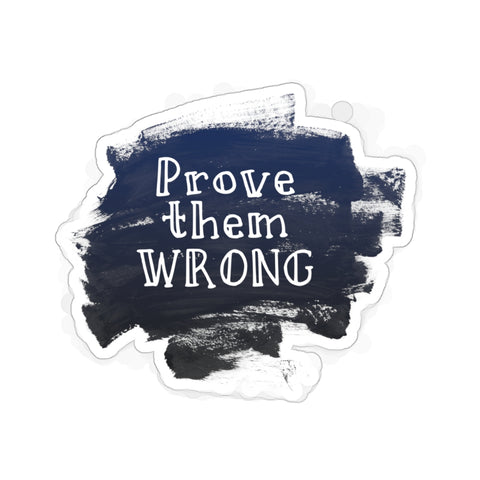 "Prove Them Wrong Inspirational Motivational Quote Print Kiss-Cut Stickers- Made in USA-Kiss-Cut Stickers-6x6""-White-Heidi Kimura Art LLC"