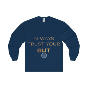 "Black ""Always Trust Your Gut"" Rose Gold Accent Text Unisex Long Sleeve Tee-Made in USA  ""Always Trust Your Gut"" Rose Gold Unisex Long Sleeve Tee - Made in USA (US Size: S-2XL)"