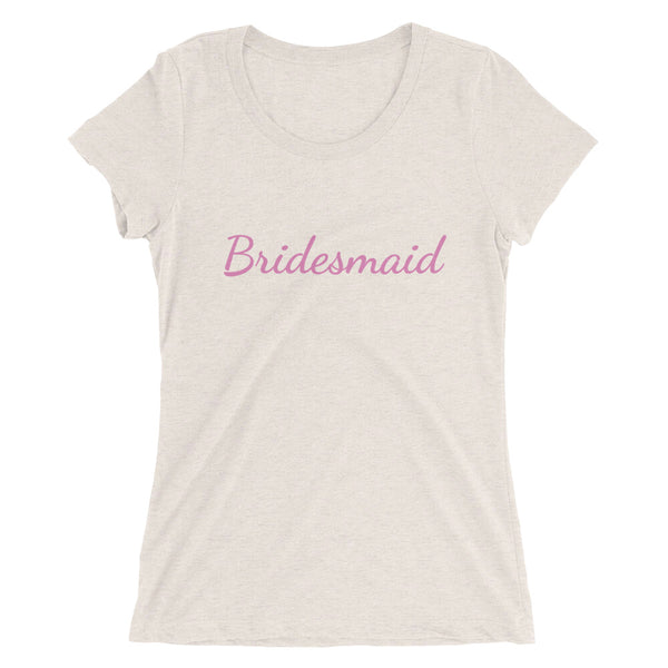 Pink Bridesmaid/ Customizable Text Fitted Soft Breathable Ladies' Short Sleeve T-Shirt-Women's T-Shirt-Oatmeal Triblend-S-Heidi Kimura Art LLC
