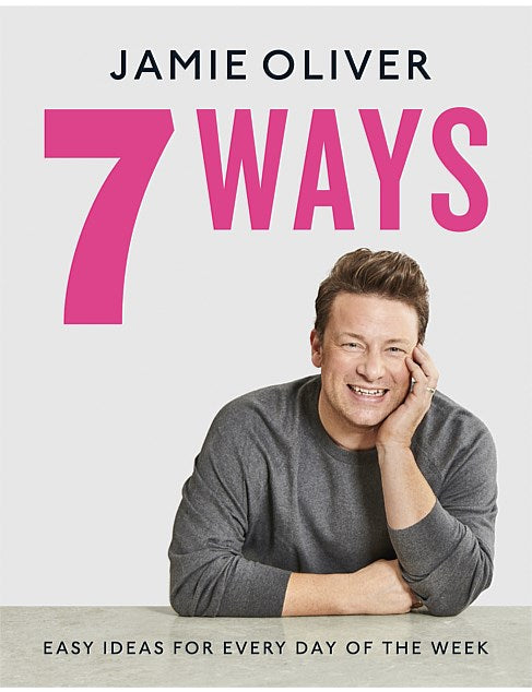 7 Ways: Easy Ideas for Every Day of the Week (Jamie Oliver)