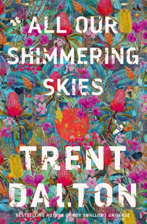 All These Shimmering Skies (Trent Dalton)