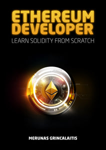 Ethereum Developer — Learn Solidity From Scratch by Merunas Grincalaitis