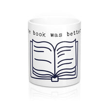 Load image into Gallery viewer, Book Was Better Mug 11oz