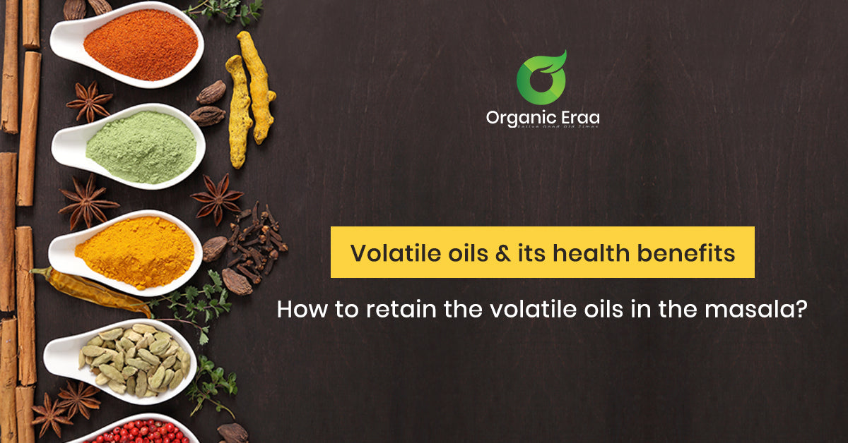Volatile Oils, Flavor, and Aroma: How to Retain Volatile Oils in Masalas