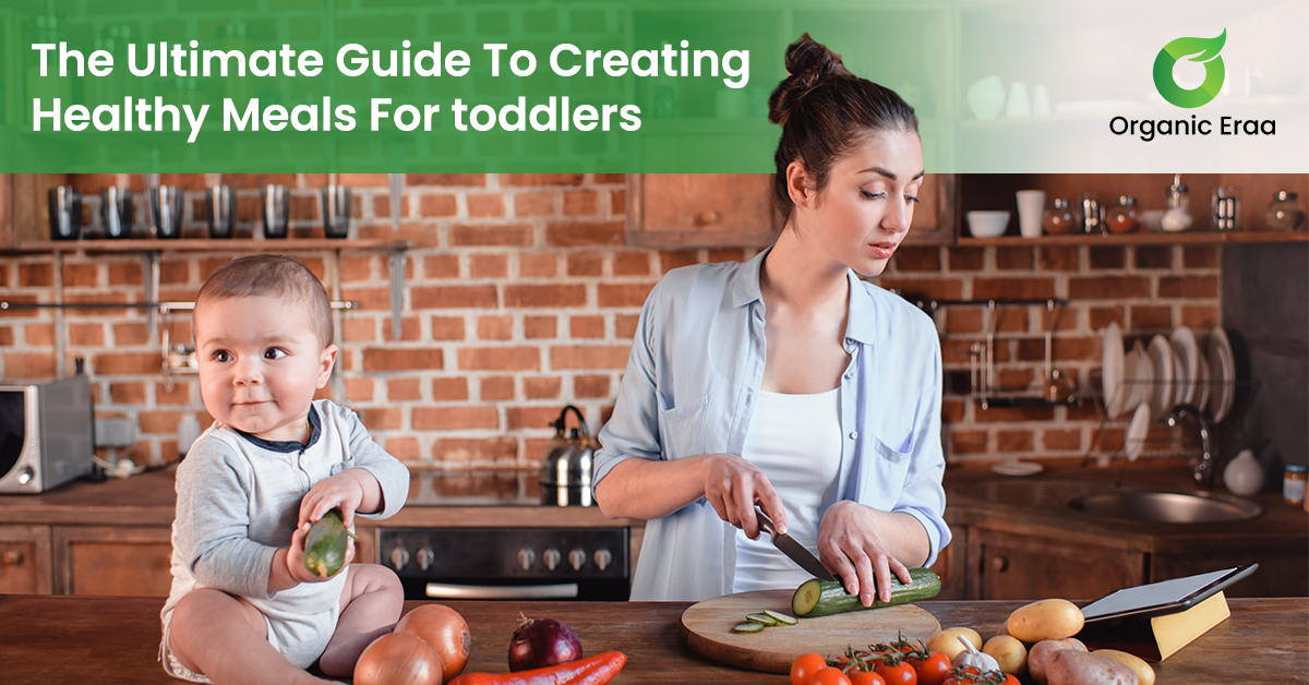 The Ultimate Guide To Creating Healthy Meals For Toddlers