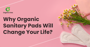 Why Organic Sanitary Pads Will Change Your Life?