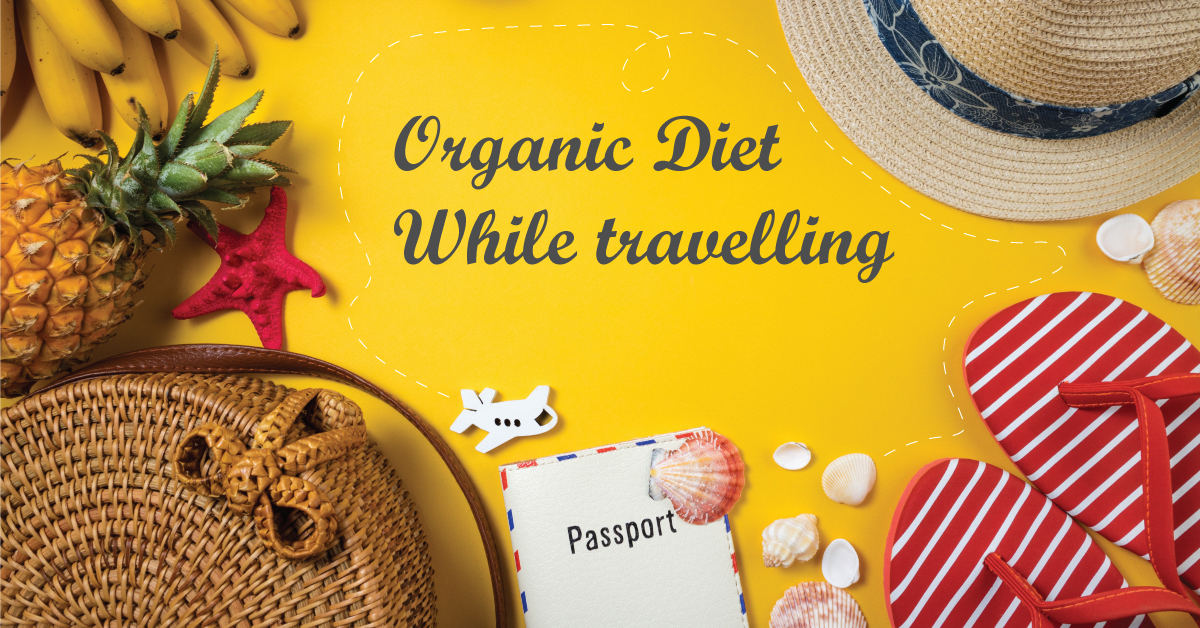 How To Stay On An Organic Diet While Travelling