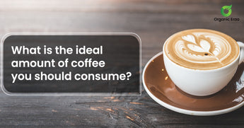 What is the ideal amount of coffee you should consume?