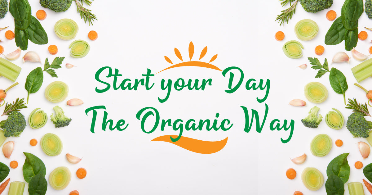Start Your Day The Organic Way!