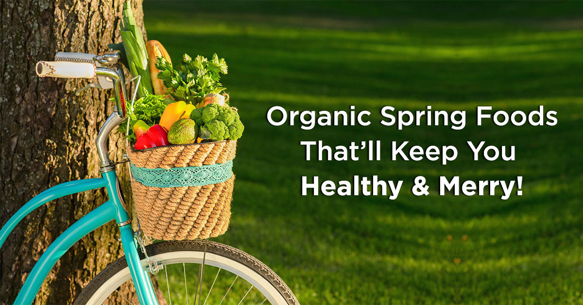 Organic Spring Foods That'll Keep You Healthy & Merry!