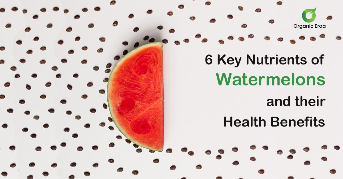 6 Key Nutrients of Watermelons and their Health Benefits