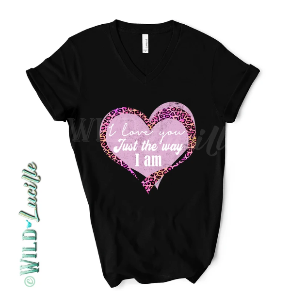 I Love You Just The Way I Am Graphic Tee
