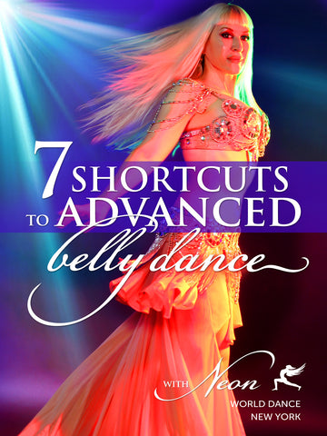 7 Shortcuts to Advanced Belly Dance, with Neon (2-DVD set)