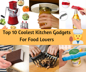 Top 10 Coolest Kitchen Gadgets For Food Lovers | KitchenDreamz
