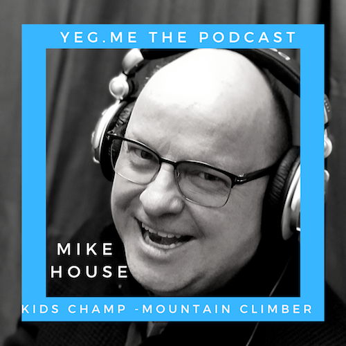 Mike House - YEG Me about climbing mountains and being a champion for kid's health