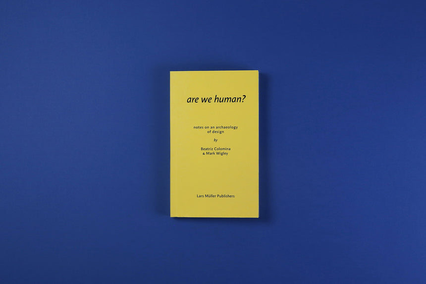 Are We Human? Notes on an Archaeology of Design - Beatriz Colomina, Mark Wigley