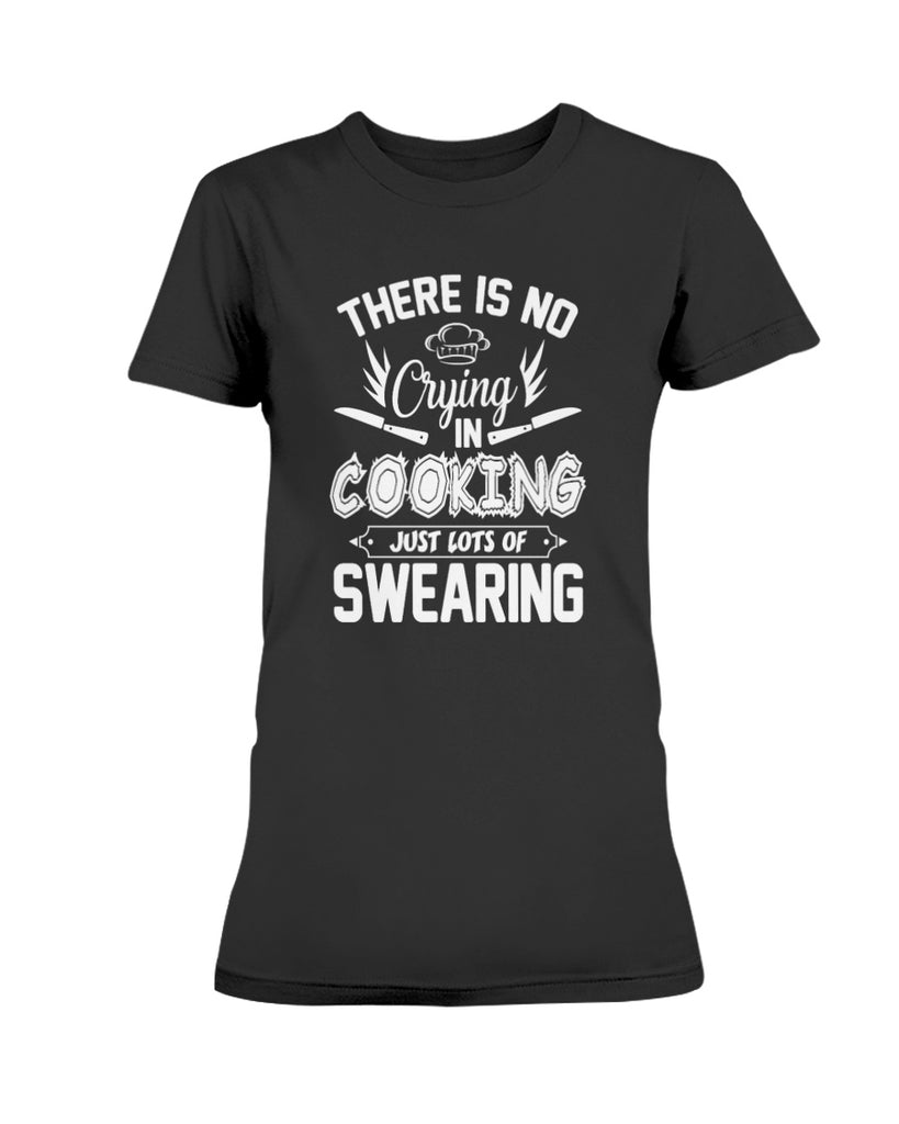 There is No Crying in Cooking Shirt