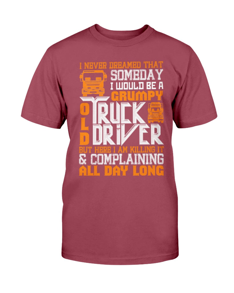 I Would Be A Grumpy Old Truck Driver T Shirt