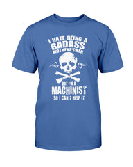 Badass Can't Help It Machinist T Shirt