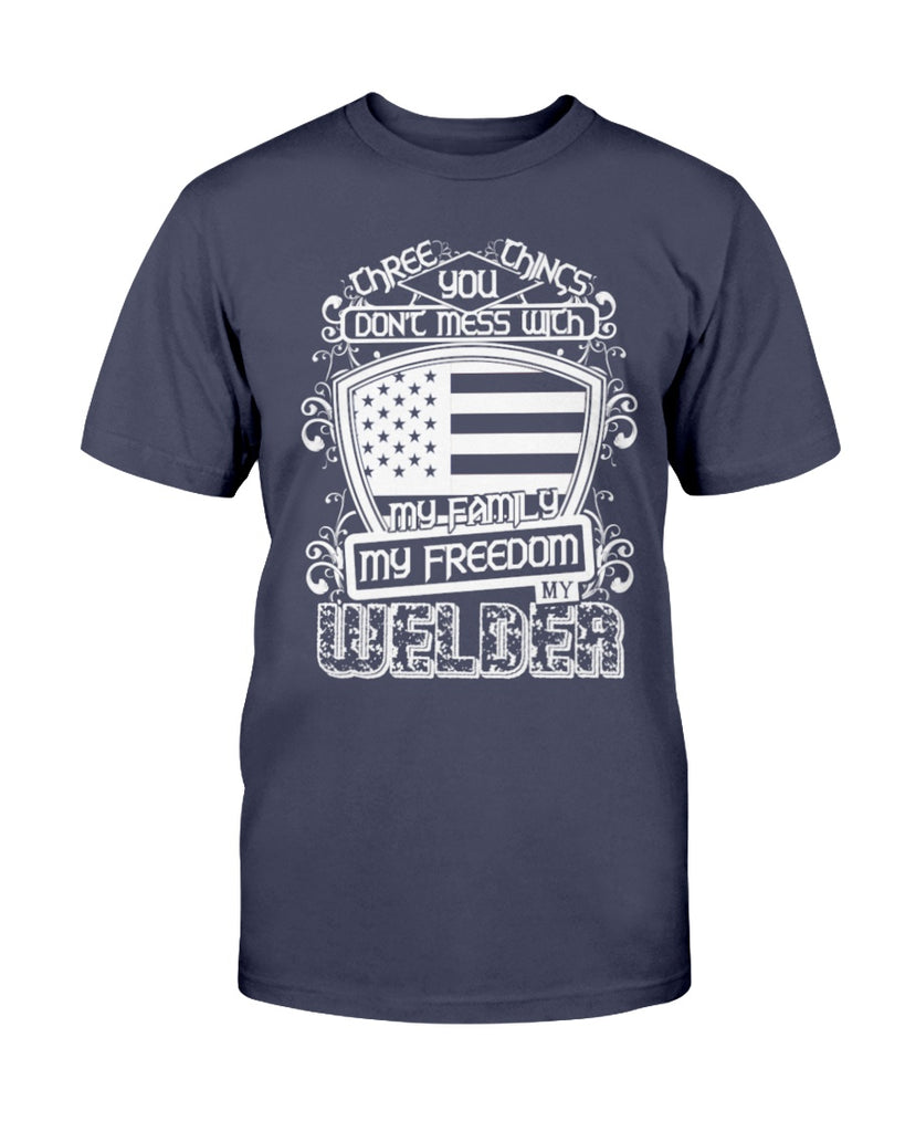 You Don't Mess with My Freedom My Welder T Shirt