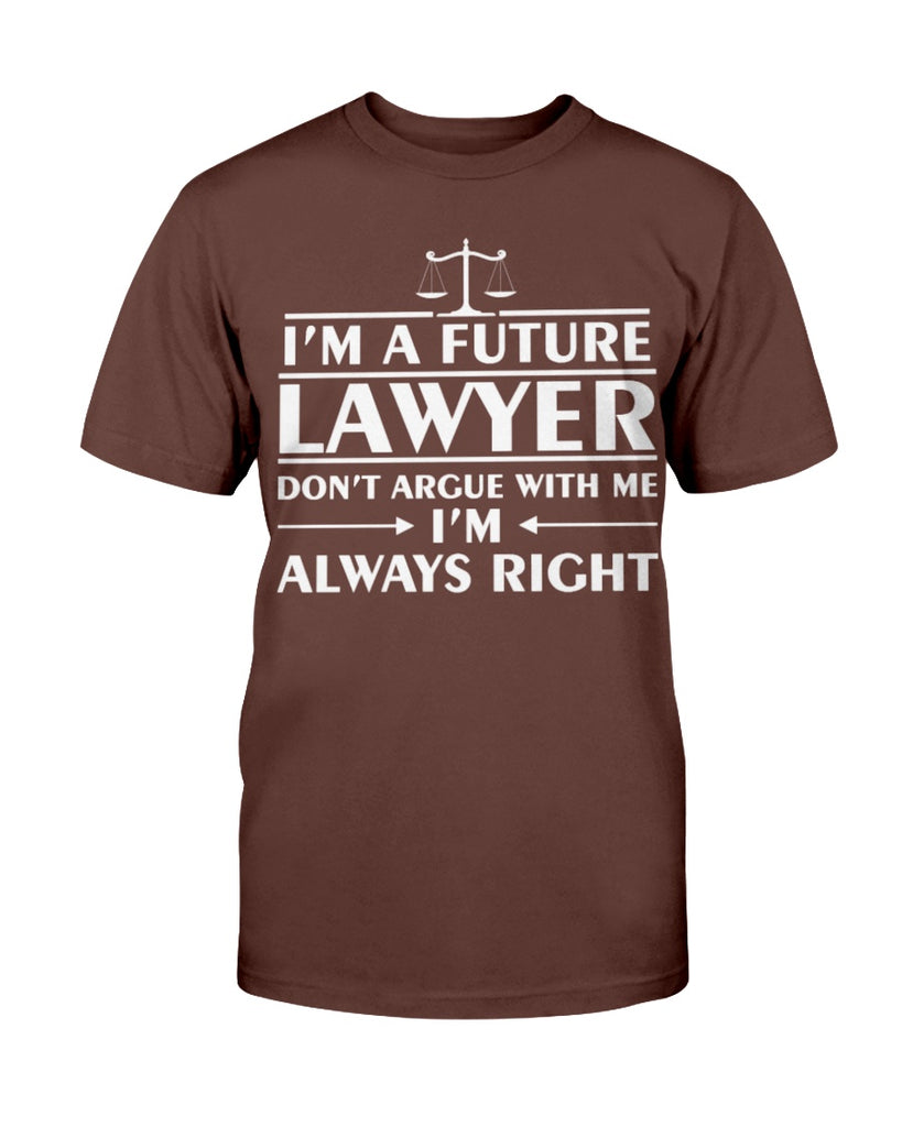 Future Lawyer Always Right Dont Argue with Me