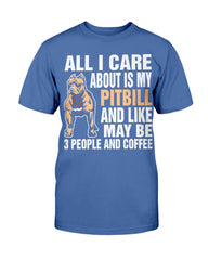 All I Care About is My Pitbull - Unisex Tees with Dogs Bull Shirt