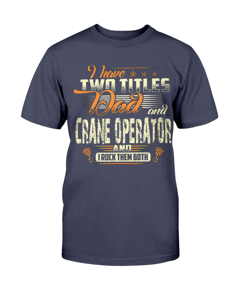 I Have Two Titles DAD and Crane Operator Funny Gift
