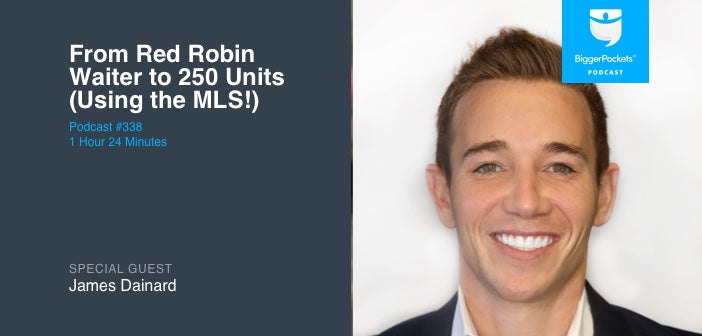 BiggerPockets Podcast 338: From Red Robin Waiter to 250 Units (Using the MLS!) with James Dainard