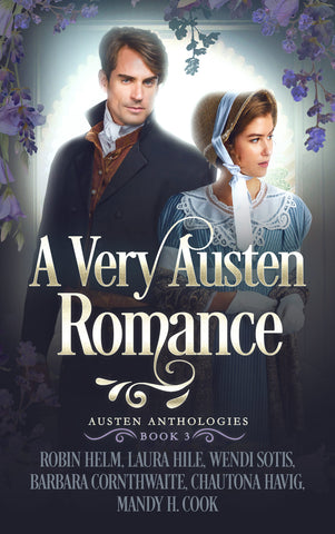 """A Very Austen Romance"" by Robin Helm, Laura Hile, Wendi Sotis, Barbara Cornthwaite, Chautona Havig, & Mandy H. Cook --Book Review, Blog Tour, and Giveaway"