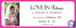 Celebrate Lit Blog Tour: Love In Pictures by Alexis A. Goring