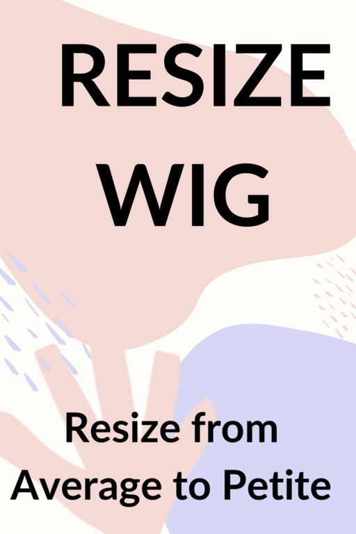Resize Wig from Average to PETITE •  MIMO WIGS • Services Experts & Medical Hair Loss Experts.