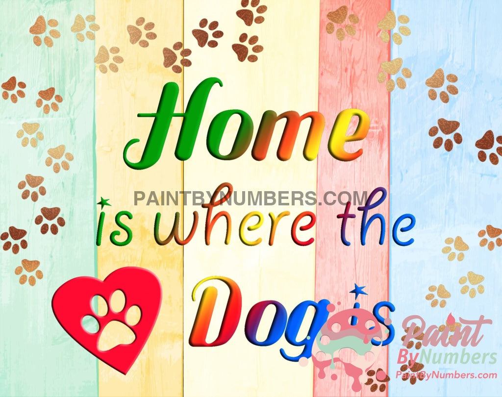 Home Is Where The Dog Paint By Numbers Kit