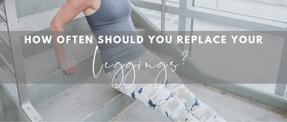 How often should you replace your workout leggings
