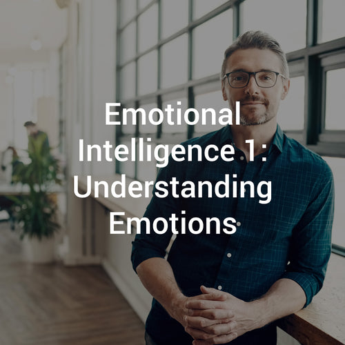 Emotional Intelligence 1: Understanding Emotions