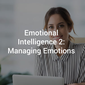 Emotional Intelligence 2: Managing Emotions