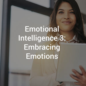 Emotional Intelligence 3: Embracing Emotions