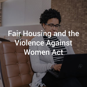Fair Housing and the Violence Against Women Act